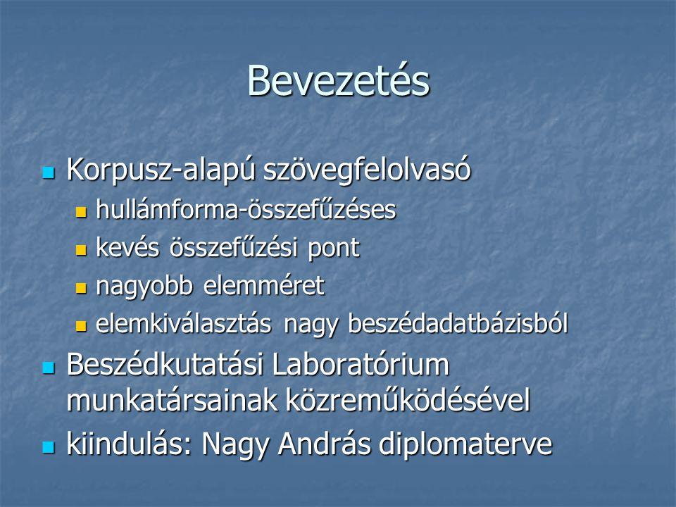 Bevezetés  Korpusz-alapú szövegfelolvasó  hullámforma-összefűzéses  kevés összefűzési pont  nagyobb elemméret  elemkiválasztás nagy beszédadatbázisból  Beszédkutatási Laboratórium munkatársainak közreműködésével  kiindulás: Nagy András diplomaterve