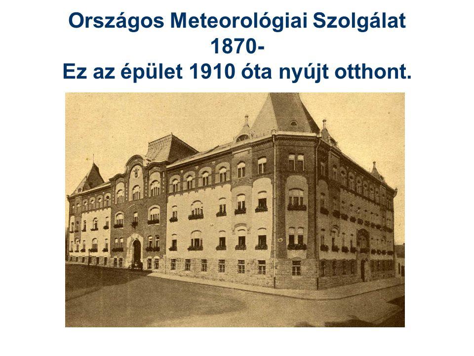 Országos Meteorológiai Szolgálat 1870- Ez az épület 1910 óta nyújt otthont.