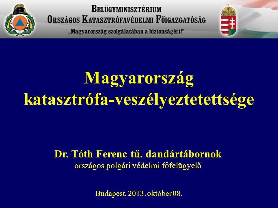 Dr. Tóth Ferenc tű. dandártábornok országos polgári védelmi főfelügyelő Budapest, 2013. október 08. Magyarország katasztrófa-veszélyeztetettsége