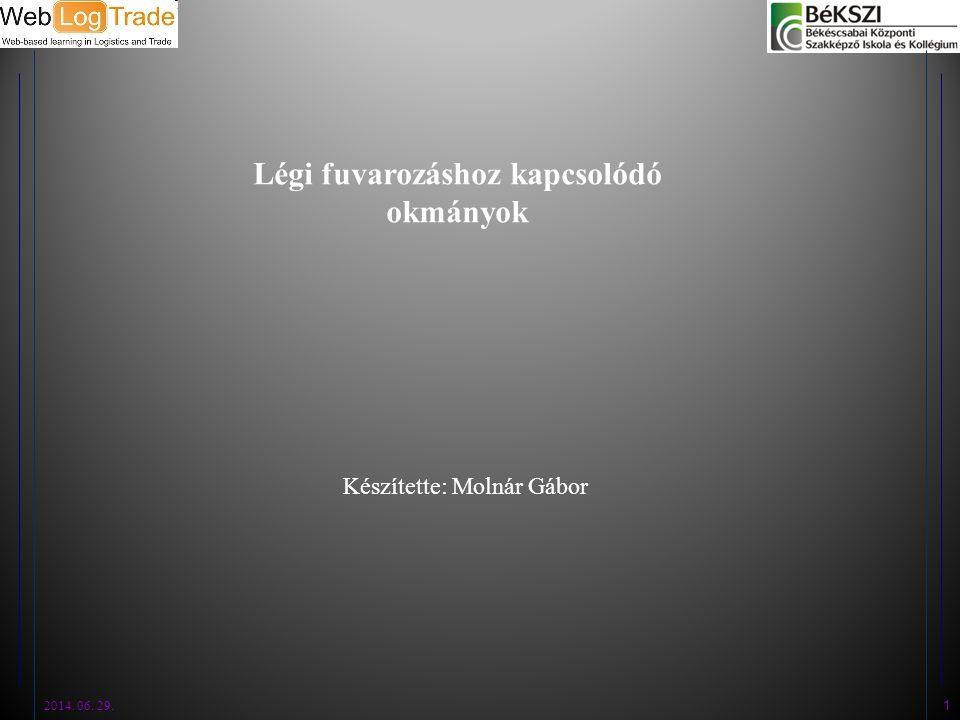 2014. 06. 29. 1 Légi fuvarozáshoz kapcsolódó okmányok Készítette: Molnár Gábor