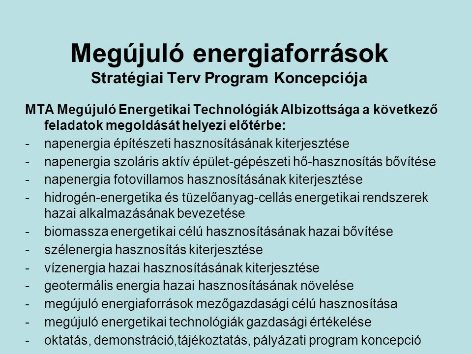 Megújuló energiaforrások Stratégiai Terv Program Koncepciója MTA Megújuló Energetikai Technológiák Albizottsága a következő feladatok megoldását helye