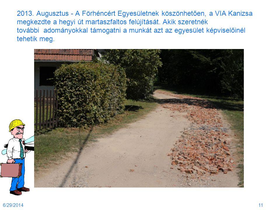 2013. Augusztus - A Förhéncért Egyesületnek köszönhetően, a VIA Kanizsa megkezdte a hegyi út martaszfaltos felújítását. Akik szeretnék további adomány