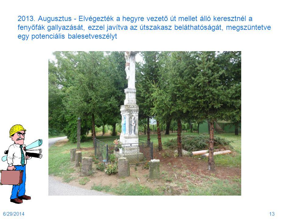2013. Augusztus - Elvégezték a hegyre vezető út mellet álló keresztnél a fenyőfák gallyazását, ezzel javítva az útszakasz beláthatóságát, megszüntetve