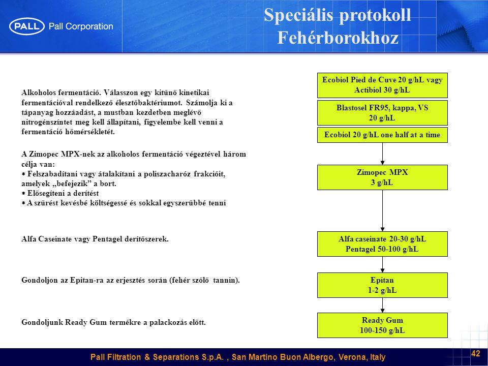 Pall Filtration & Separations S.p.A., San Martino Buon Albergo, Verona, Italy 42 Speciális protokoll Fehérborokhoz Alkoholos fermentáció.
