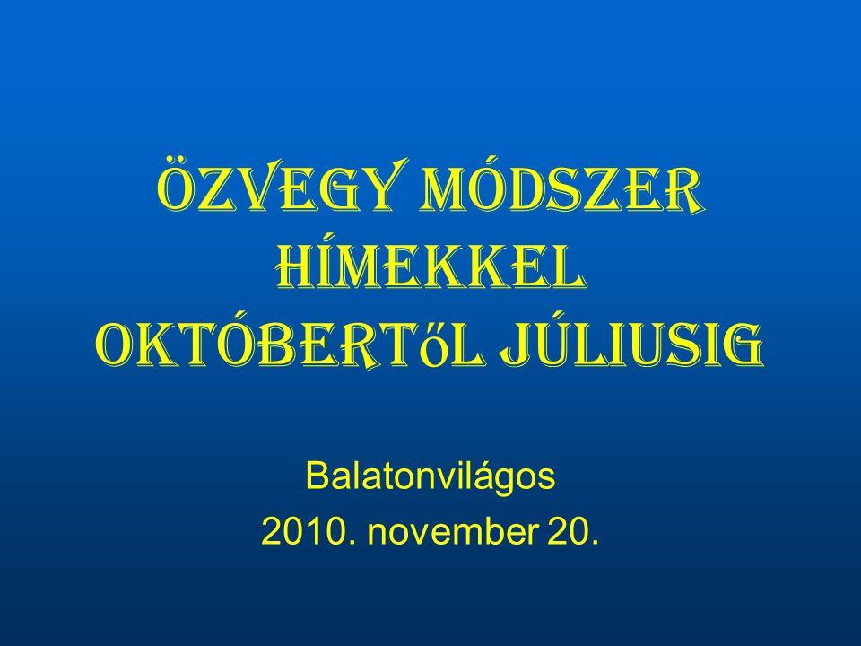 Özvegy módszer hímekkel októbert ő l júliusig Balatonvilágos 2010. november 20.