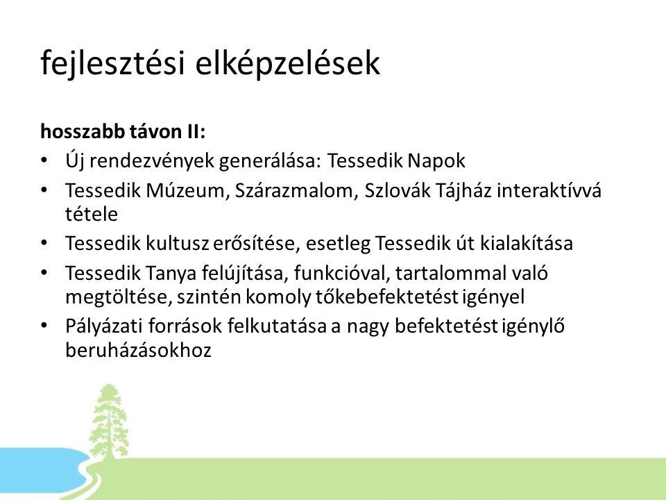 fejlesztési elképzelések hosszabb távon II: • Új rendezvények generálása: Tessedik Napok • Tessedik Múzeum, Szárazmalom, Szlovák Tájház interaktívvá t