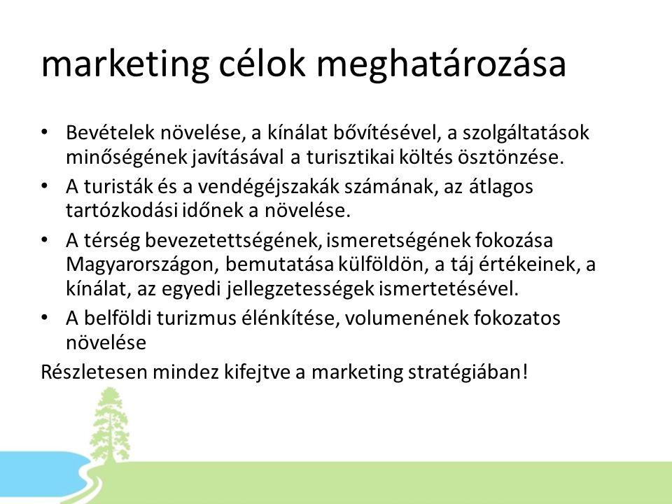 marketing célok meghatározása • Bevételek növelése, a kínálat bővítésével, a szolgáltatások minőségének javításával a turisztikai költés ösztönzése. •