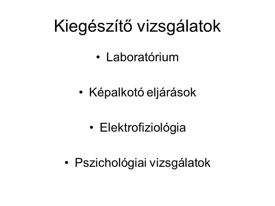 Kiegészítő vizsgálatok •Laboratórium •Képalkotó eljárások •Elektrofiziológia •Pszichológiai vizsgálatok