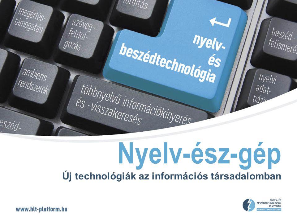Nyelv-ész-gép Új technológiák az információs társadalomban