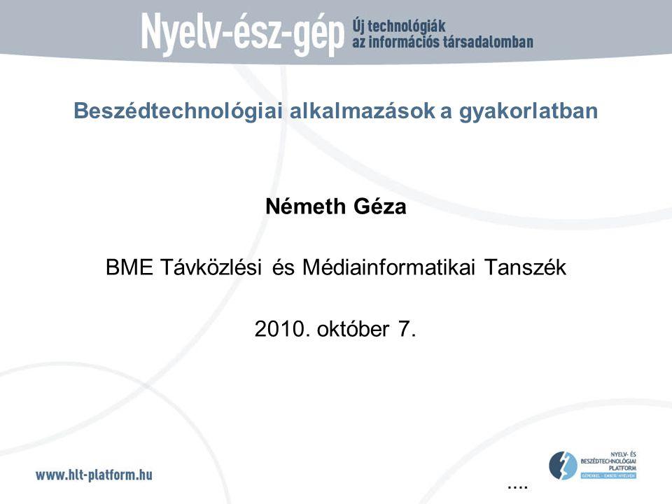 …. Beszédtechnológiai alkalmazások a gyakorlatban Németh Géza BME Távközlési és Médiainformatikai Tanszék 2010. október 7.