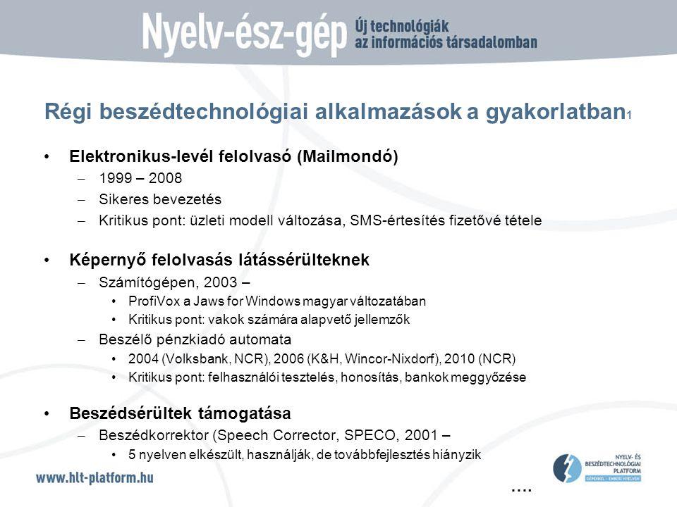 …. Régi beszédtechnológiai alkalmazások a gyakorlatban 1 • Elektronikus-levél felolvasó (Mailmondó) – 1999 – 2008 – Sikeres bevezetés – Kritikus pont: