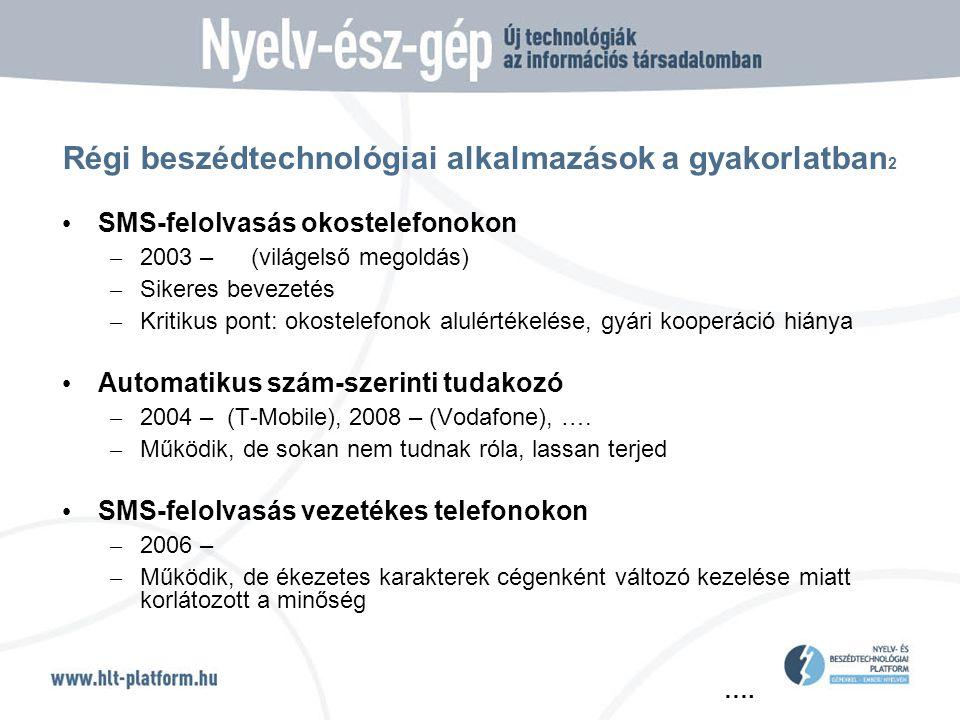 …. Régi beszédtechnológiai alkalmazások a gyakorlatban 2 • SMS-felolvasás okostelefonokon – 2003 – (világelső megoldás) – Sikeres bevezetés – Kritikus