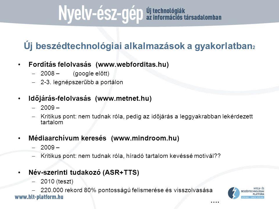 …. Új beszédtechnológiai alkalmazások a gyakorlatban 2 • Fordítás felolvasás (www.webforditas.hu) – 2008 – (google előtt) – 2-3. legnépszerűbb a portá
