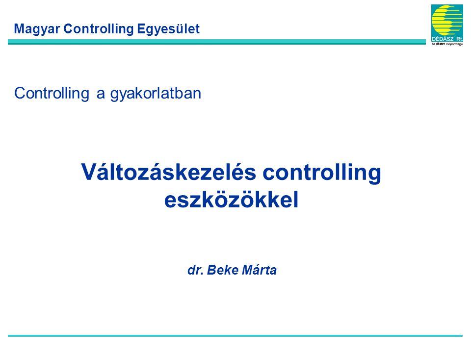 1 Változáskezelés controlling eszközökkel Controlling a gyakorlatban dr. Beke Márta Magyar Controlling Egyesület