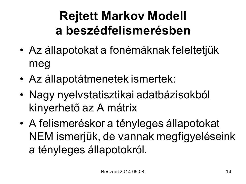 Rejtett Markov Modell a beszédfelismerésben •Az állapotokat a fonémáknak feleltetjük meg •Az állapotátmenetek ismertek: •Nagy nyelvstatisztikai adatbá