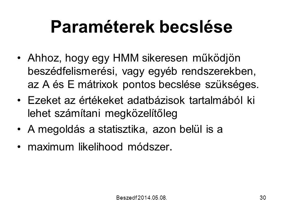 Paraméterek becslése •Ahhoz, hogy egy HMM sikeresen működjön beszédfelismerési, vagy egyéb rendszerekben, az A és E mátrixok pontos becslése szükséges
