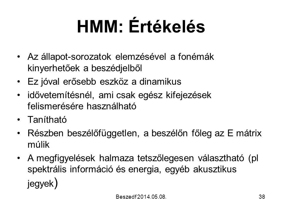 HMM: Értékelés •Az állapot-sorozatok elemzésével a fonémák kinyerhetőek a beszédjelből •Ez jóval erősebb eszköz a dinamikus •idővetemítésnél, ami csak