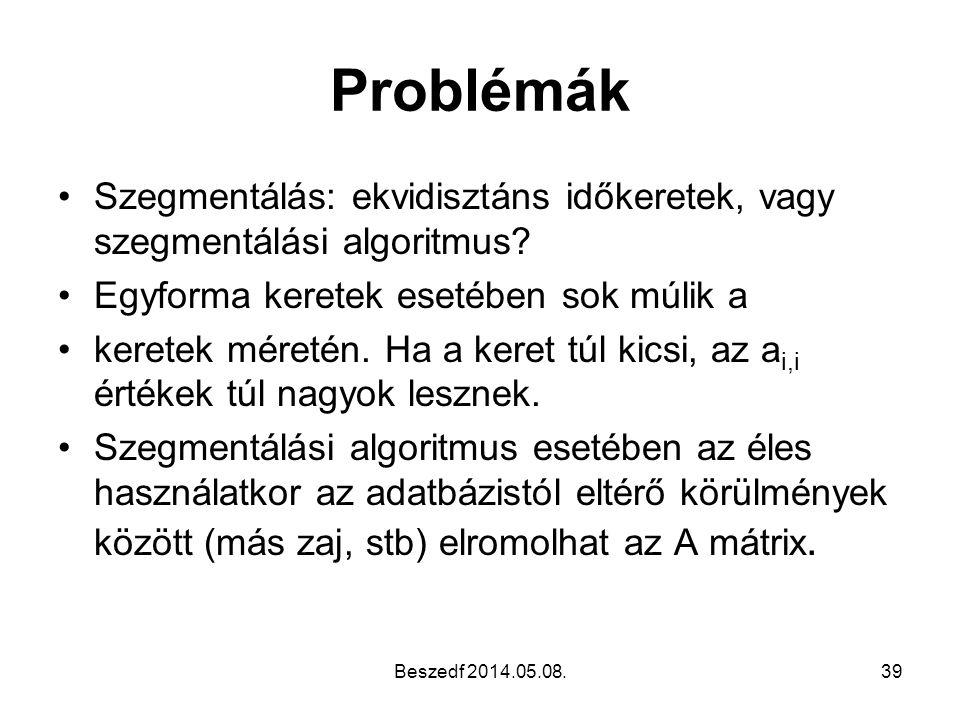 Problémák •Szegmentálás: ekvidisztáns időkeretek, vagy szegmentálási algoritmus? •Egyforma keretek esetében sok múlik a •keretek méretén. Ha a keret t