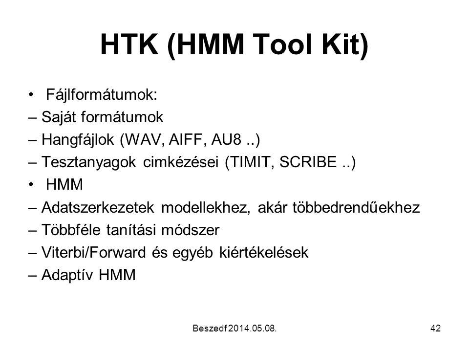 HTK (HMM Tool Kit) •Fájlformátumok: – Saját formátumok – Hangfájlok (WAV, AIFF, AU8..) – Tesztanyagok cimkézései (TIMIT, SCRIBE..) •HMM – Adatszerkeze