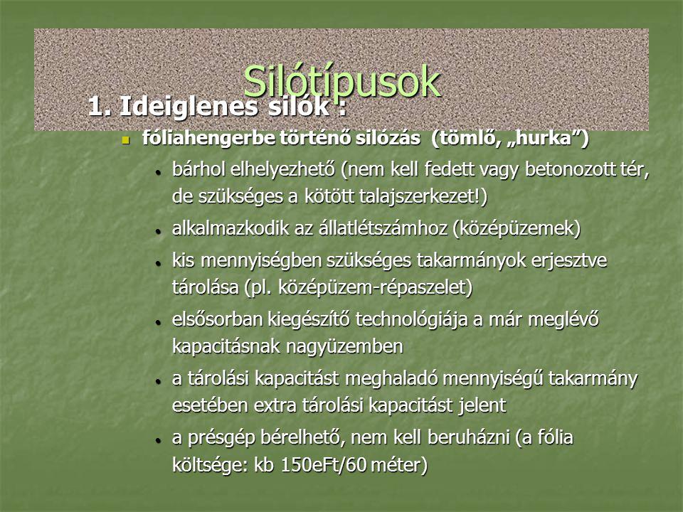 """Silótípusok 1. Ideiglenes silók :  fóliahengerbe történő silózás (tömlő, """"hurka"""")  bárhol elhelyezhető (nem kell fedett vagy betonozott tér, de szük"""