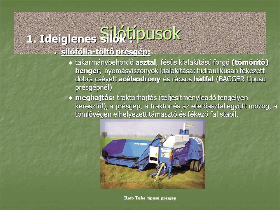 Silótípusok 1. Ideiglenes silók :  silófólia-töltő présgép:  takarmánybehordó asztal, fésűs kialakítású forgó (tömörítő) henger, nyomásviszonyok kia