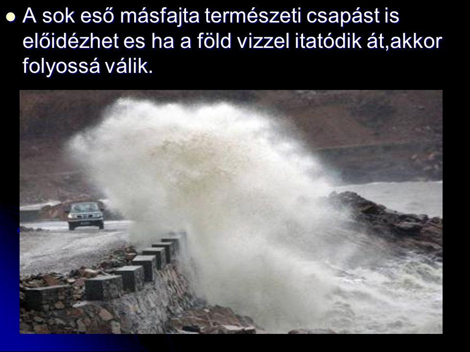  A  A hosszan tartó,bőséges esőzés iszonyú árvizeket idézhet elő.