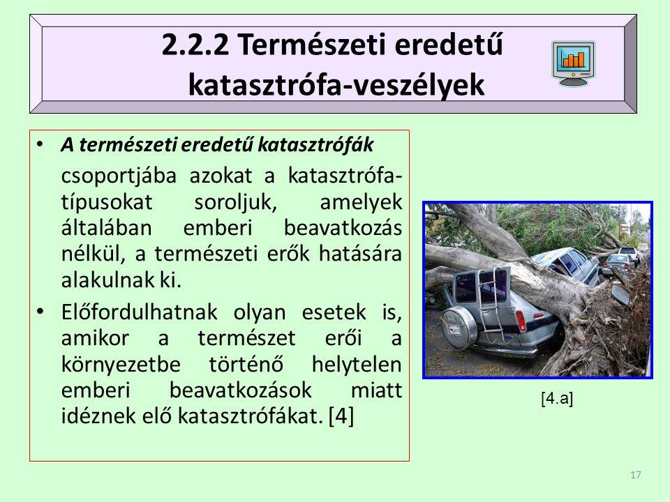 17 • A természeti eredetű katasztrófák csoportjába azokat a katasztrófa- típusokat soroljuk, amelyek általában emberi beavatkozás nélkül, a természeti