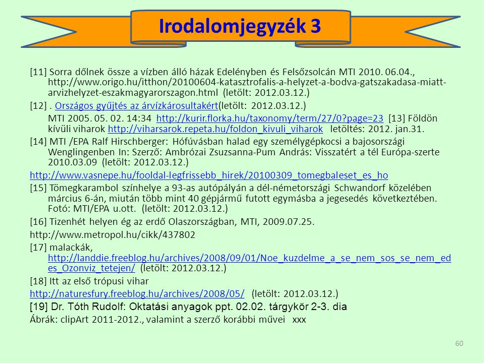 60 [11] Sorra dőlnek össze a vízben álló házak Edelényben és Felsőzsolcán MTI 2010. 06.04., http://www.origo.hu/itthon/20100604-katasztrofalis-a-helyz