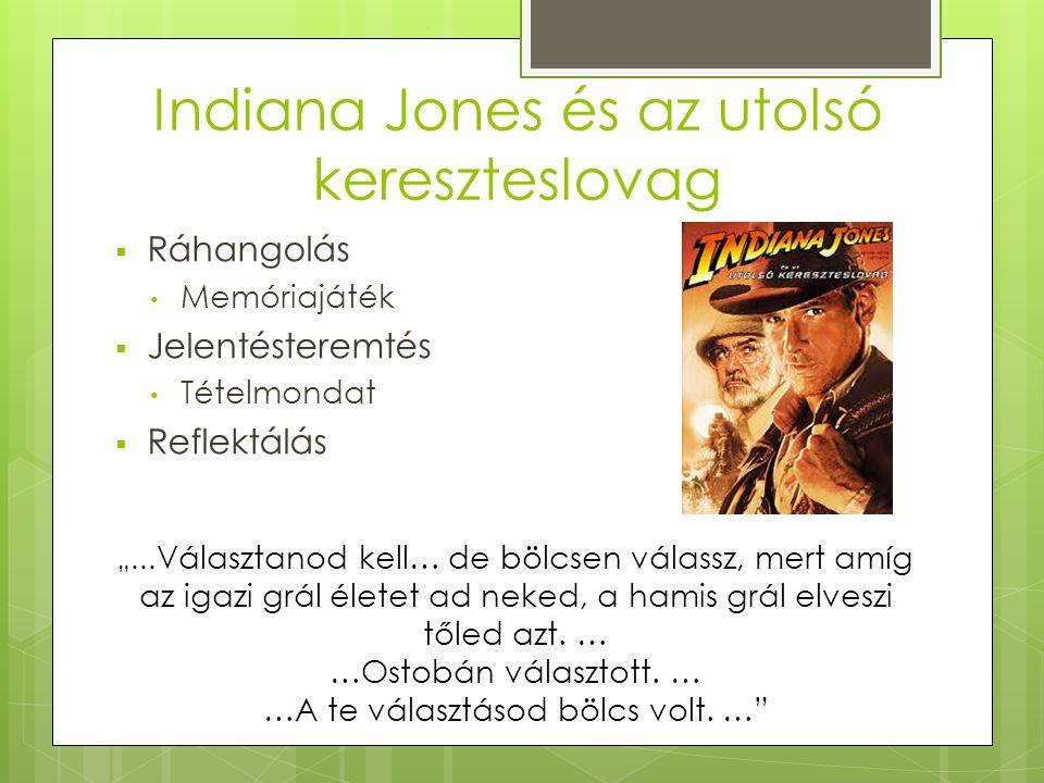 """Indiana Jones és az utolsó kereszteslovag  Ráhangolás • Memóriajáték  Jelentésteremtés • Tételmondat  Reflektálás """"… Választanod kell… de bölcsen v"""
