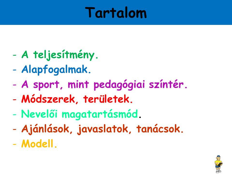 Tartalom -A teljesítmény.-Alapfogalmak. -A sport, mint pedagógiai színtér.