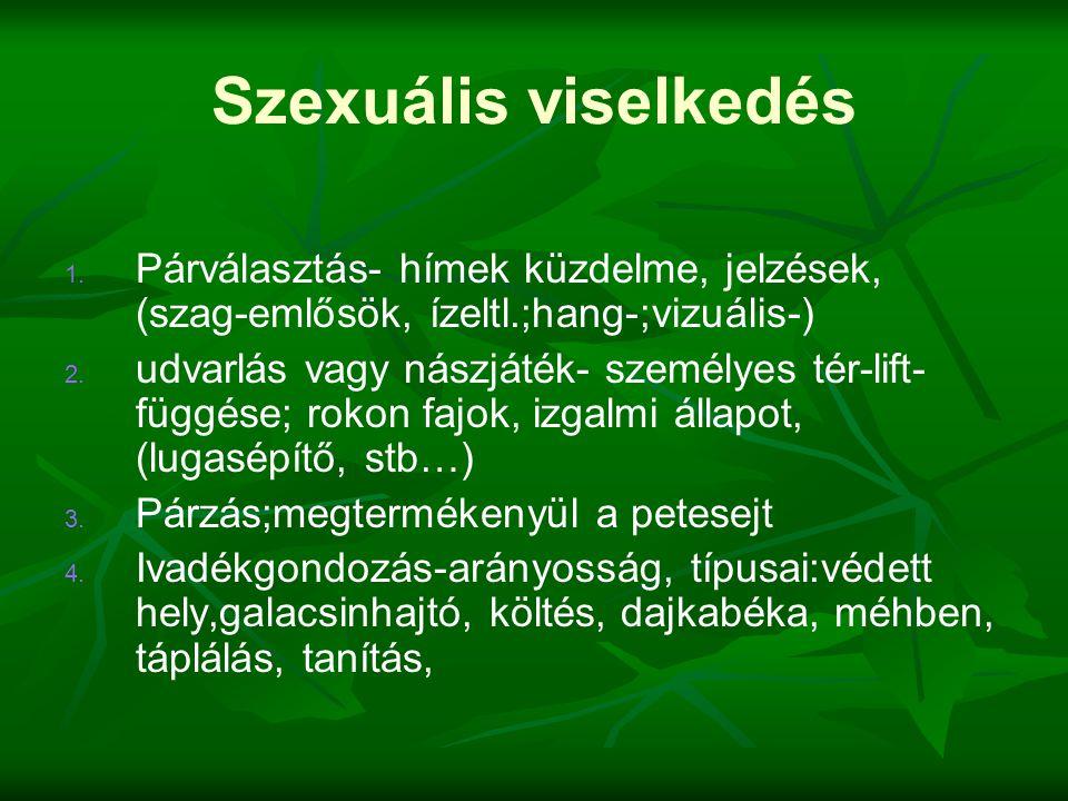 Szexuális viselkedés 1. 1. Párválasztás- hímek küzdelme, jelzések, (szag-emlősök, ízeltl.;hang-;vizuális-) 2. 2. udvarlás vagy nászjáték- személyes té