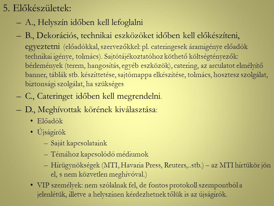 5. Előkészületek: –A., Helyszín időben kell lefoglalni –B., Dekorációs, technikai eszközöket időben kell előkészíteni, egyeztetni (előadókkal, szervez