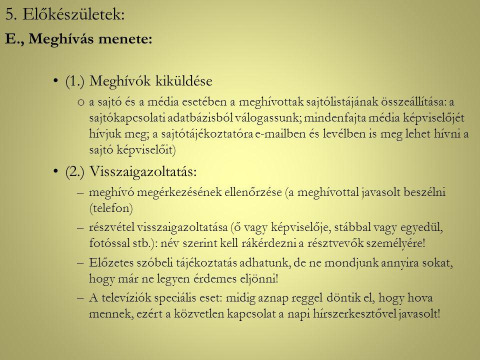 5. Előkészületek: E., Meghívás menete: •(1.) Meghívók kiküldése o a sajtó és a média esetében a meghívottak sajtólistájának összeállítása: a sajtókapc