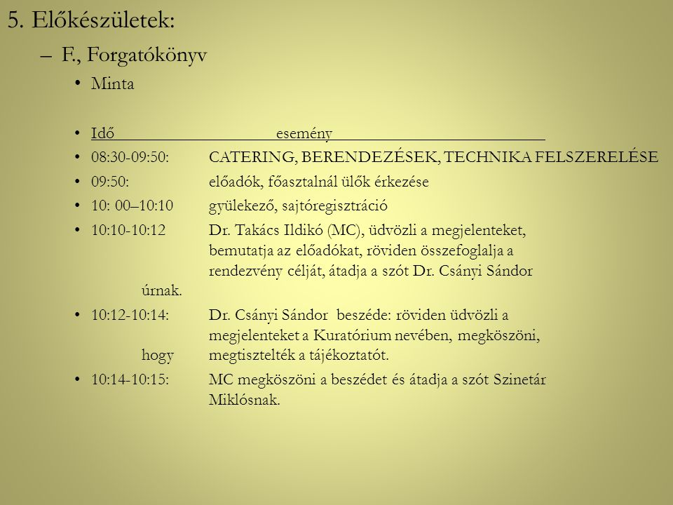 5. Előkészületek: –F., Forgatókönyv •Minta •Időesemény •08:30-09:50:CATERING, BERENDEZÉSEK, TECHNIKA FELSZERELÉSE •09:50:előadók, főasztalnál ülők érk
