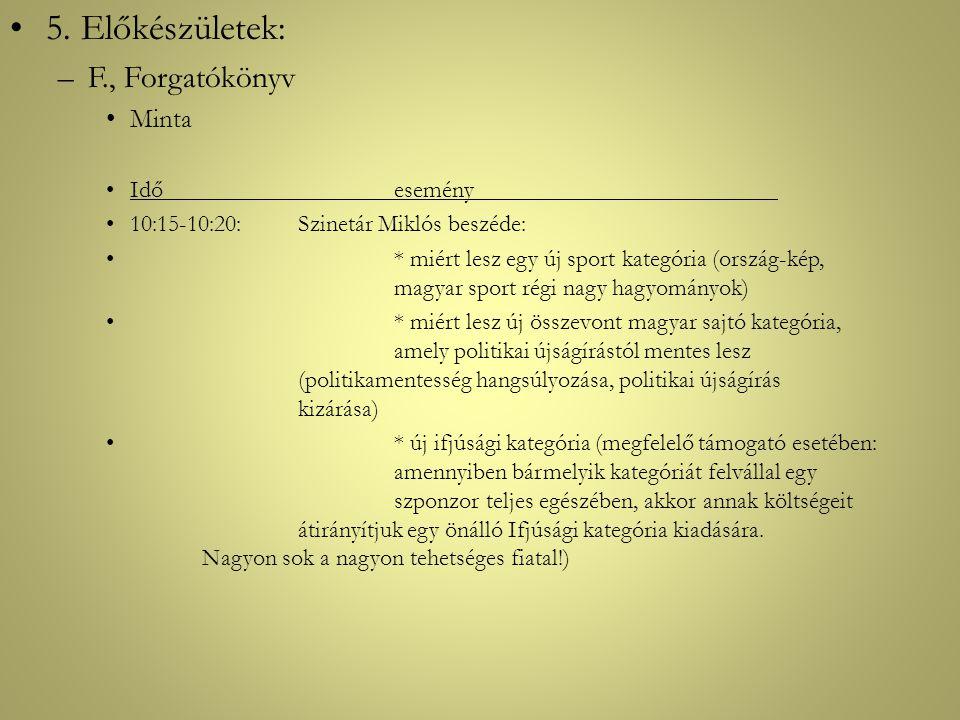 •5. Előkészületek: –F., Forgatókönyv •Minta •Időesemény •10:15-10:20:Szinetár Miklós beszéde: •* miért lesz egy új sport kategória (ország-kép, magyar