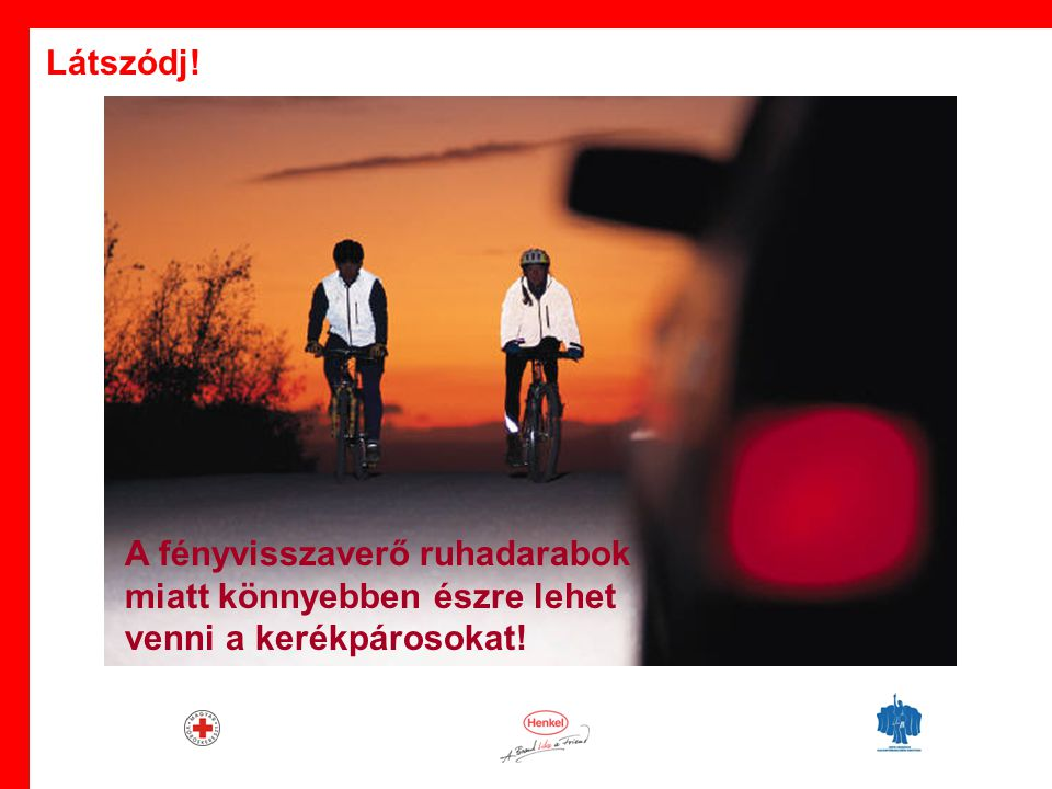 · A fényvisszaverő ruhadarabok miatt könnyebben észre lehet venni a kerékpárosokat! Látszódj!