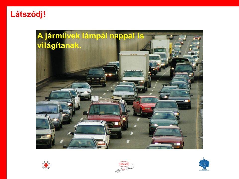 · A járművek lámpái nappal is világítanak. Látszódj!