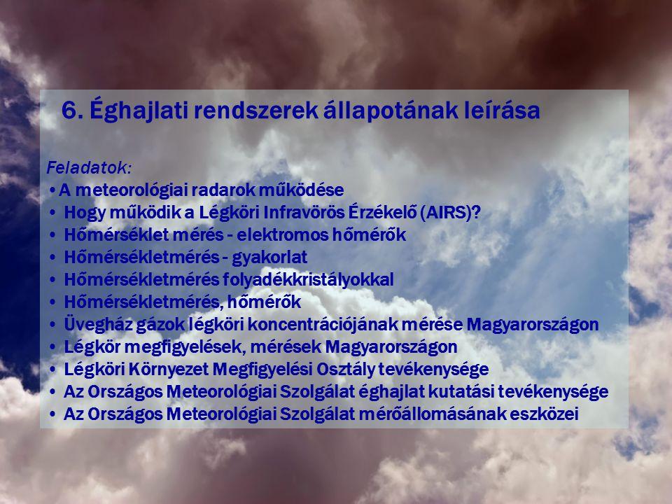 6. Éghajlati rendszerek állapotának leírása Feladatok: •A meteorológiai radarok működése • Hogy működik a Légköri Infravörös Érzékelő (AIRS)? • Hőmérs