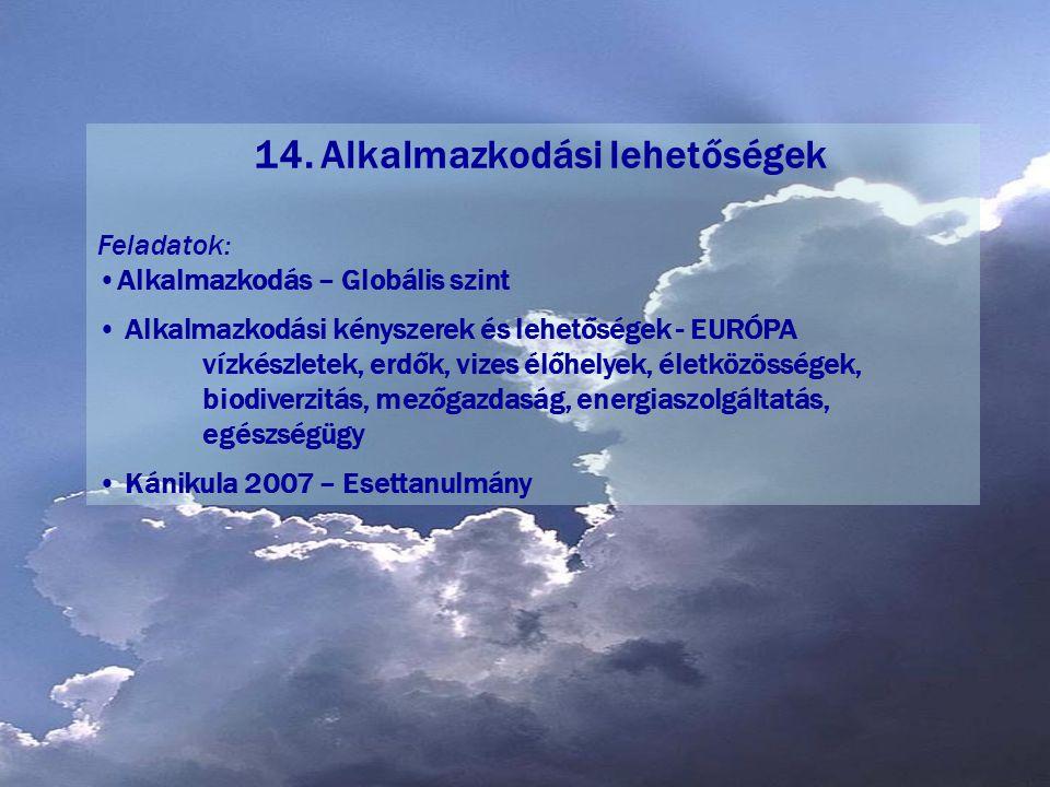 14. Alkalmazkodási lehetőségek Feladatok: •Alkalmazkodás – Globális szint • Alkalmazkodási kényszerek és lehetőségek - EURÓPA vízkészletek, erdők, viz