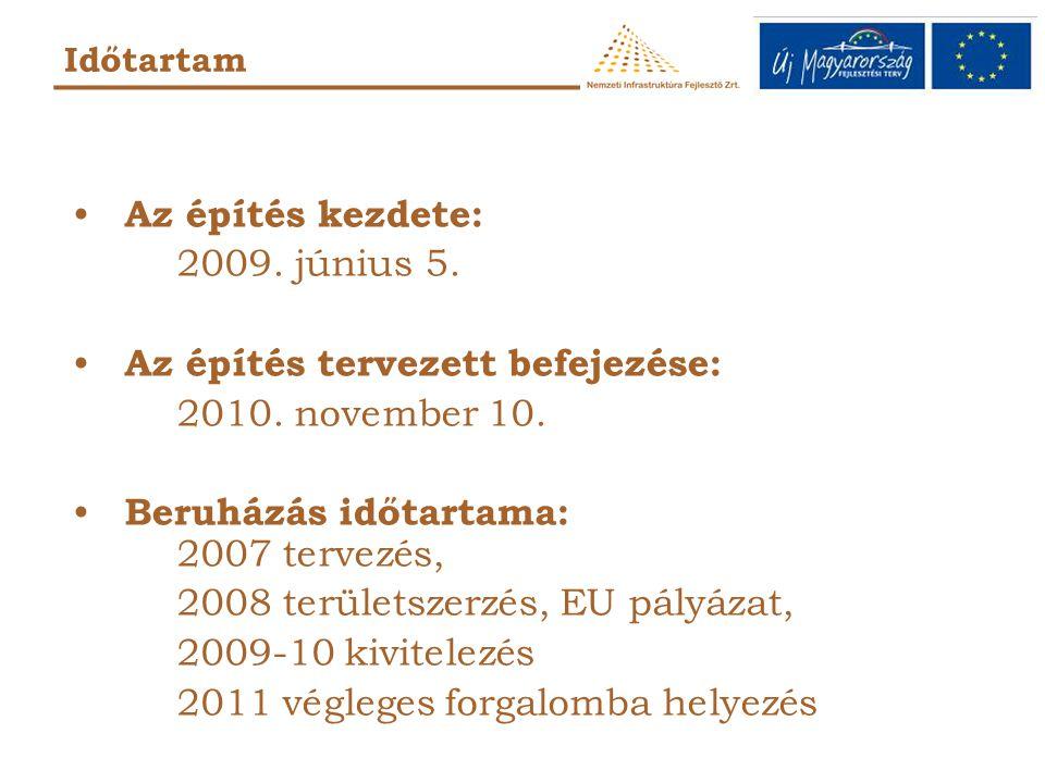 • Az építés kezdete: 2009. június 5. • Az építés tervezett befejezése: 2010.