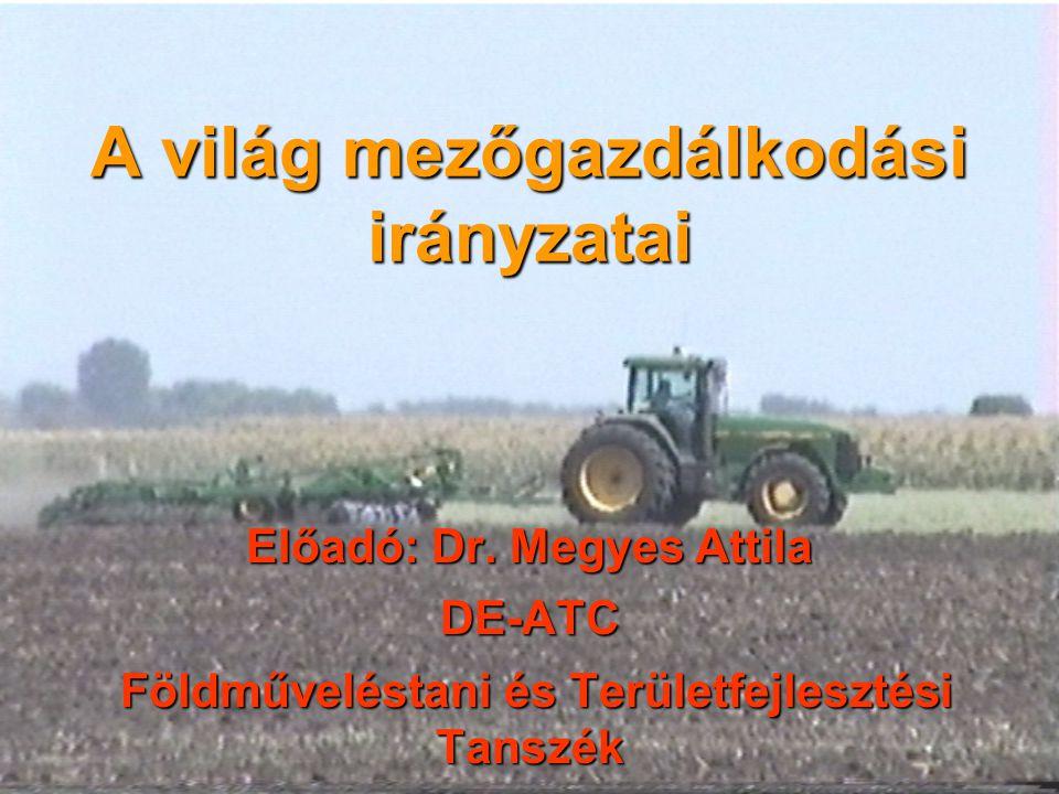 A világ mezőgazdálkodási irányzatai Előadó: Dr.
