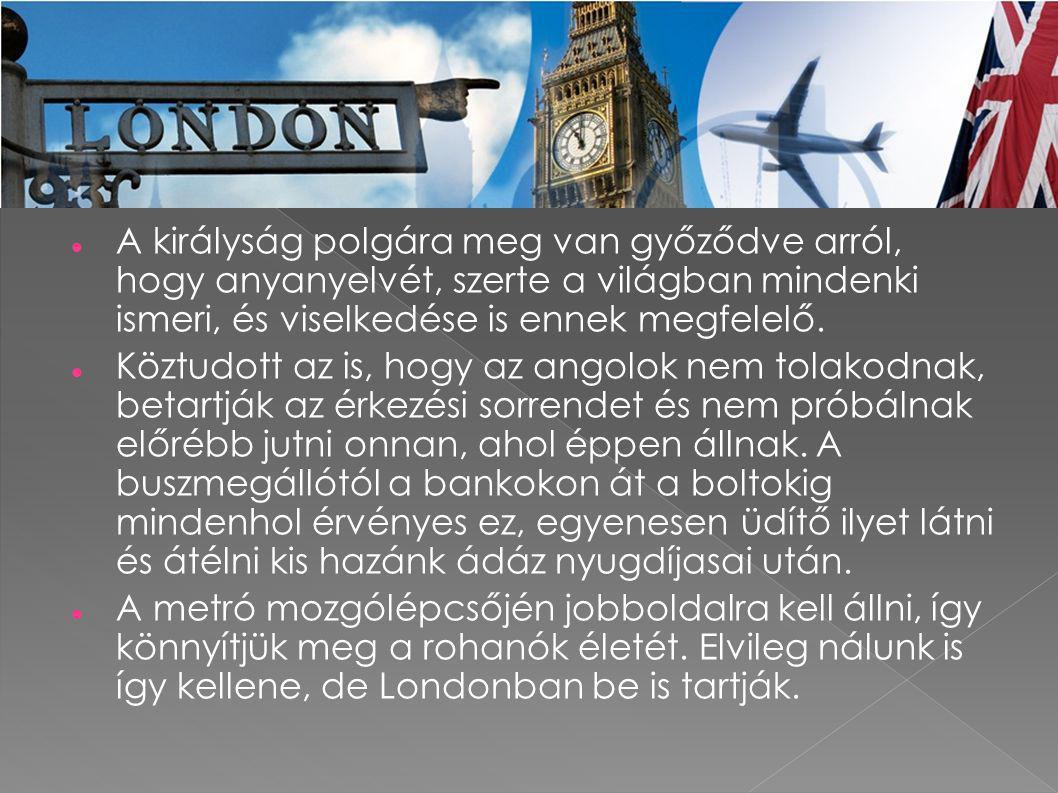  A királyság polgára meg van győződve arról, hogy anyanyelvét, szerte a világban mindenki ismeri, és viselkedése is ennek megfelelő.  Köztudott az i