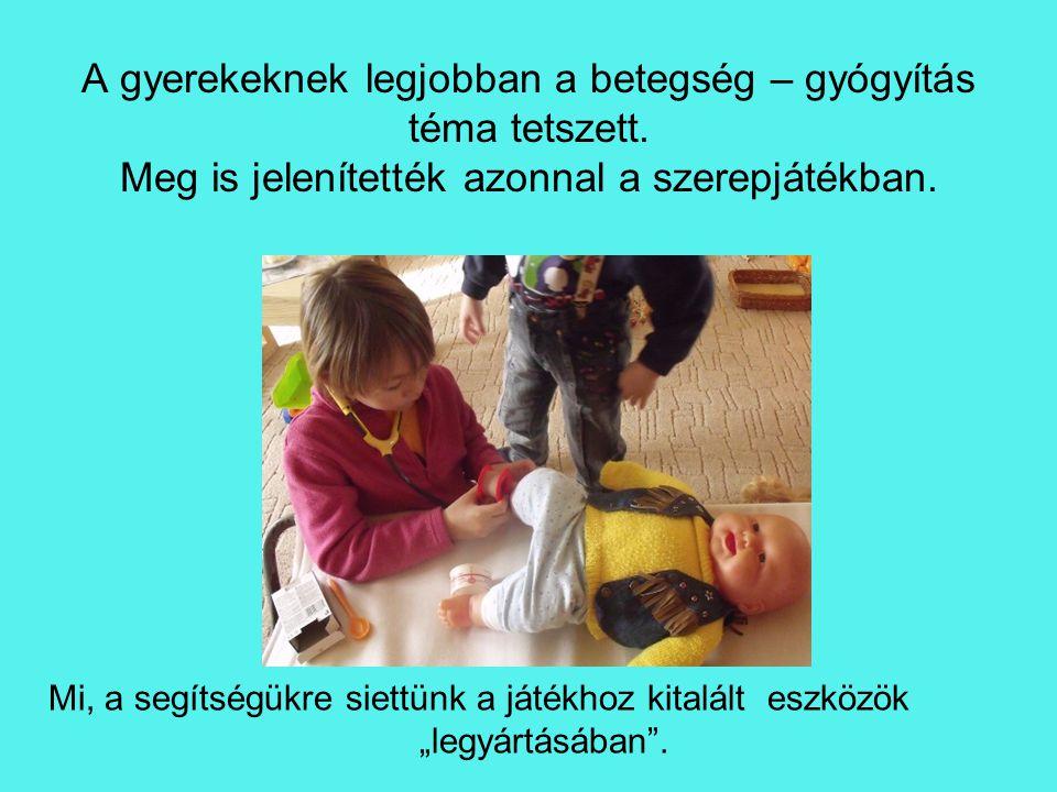 A gyerekeknek legjobban a betegség – gyógyítás téma tetszett. Meg is jelenítették azonnal a szerepjátékban. Mi, a segítségükre siettünk a játékhoz kit