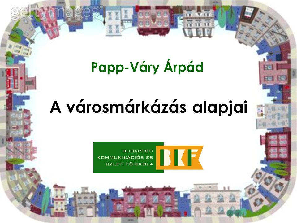 A városmárkázás alapjai Papp-Váry Árpád