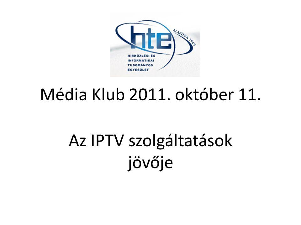 Média Klub 2011. október 11. Az IPTV szolgáltatások jövője