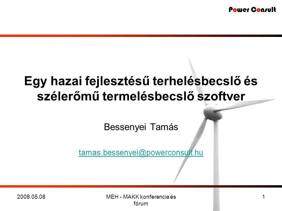 2008.05.08MEH - MAKK konferencia és fórum 1 Egy hazai fejlesztésű terhelésbecslő és szélerőmű termelésbecslő szoftver Bessenyei Tamás tamas.bessenyei@powerconsult.hu