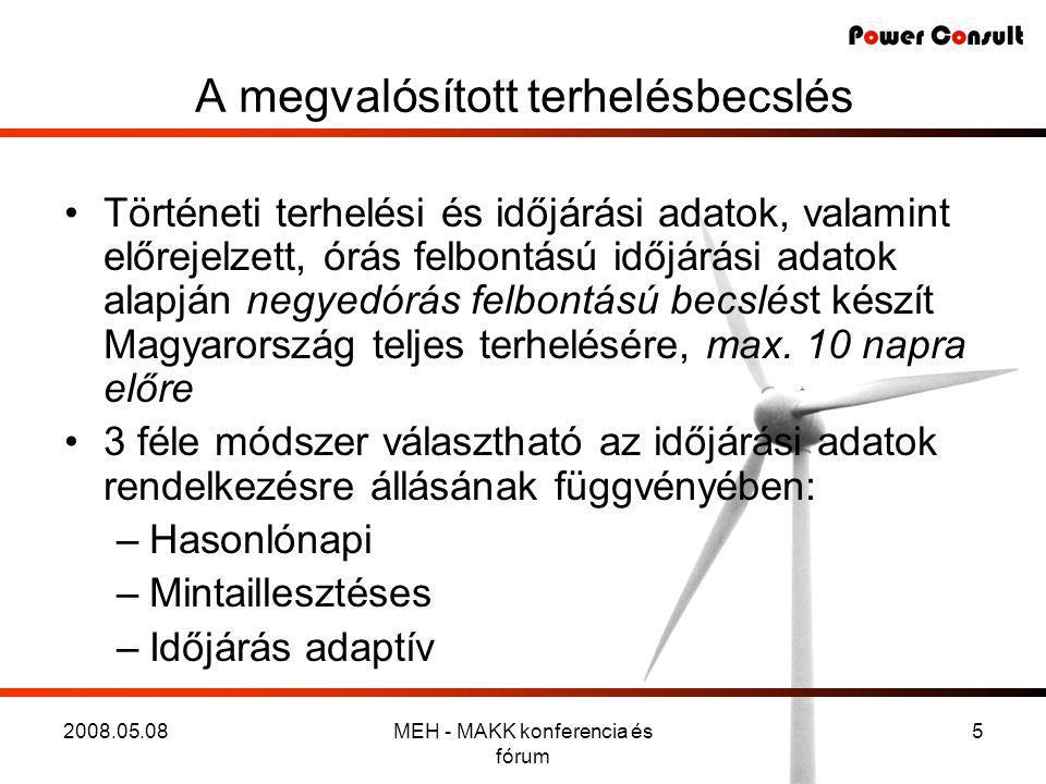 2008.05.08MEH - MAKK konferencia és fórum 16 Javaslatok a továbbfejlesztésre •A szélsebesség előrejelzés OMSZ modelljének hangolása: –a rácspontok számának növelése a szélfarmok közelében –a szélerőművek átlagos magasságának figyelembe vétele –lokális domborzati viszonyok figyelembe vétele •A becslő algoritmus hangolása, és on-line mérési adatok kiépítése: –a szélfarmoknál mért szélsebesség és a teljesítmény adatpárok figyelembe vétele (15 perces, órás adatok) –az egyes gépegységek rendelkezésre állásának (üzemel/nem üzemel) figyelembe vétele (néhány napra előre) –a szélsebesség-teljesítmény karakterisztika kiegészítése irányfüggéssel