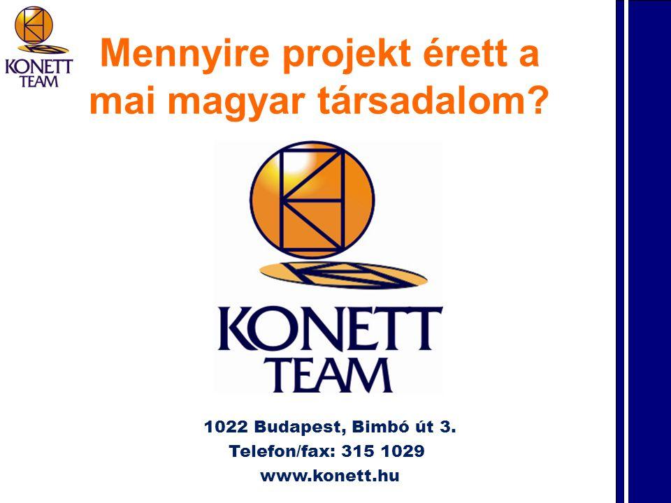 Mennyire projekt érett a mai magyar társadalom? 1022 Budapest, Bimbó út 3. Telefon/fax: 315 1029 www.konett.hu