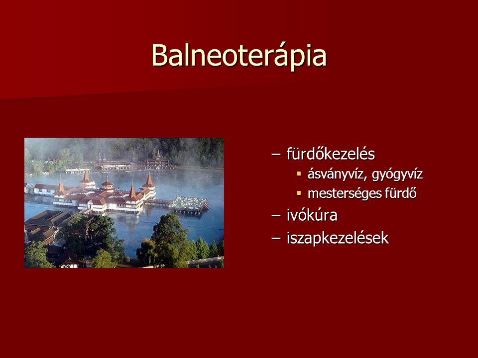 Balneoterápia –fürdőkezelés  ásványvíz, gyógyvíz  mesterséges fürdő –ivókúra –iszapkezelések