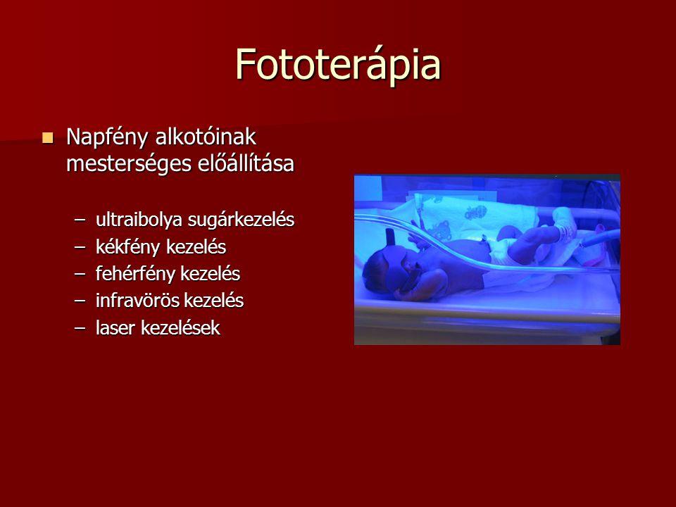 Fototerápia  Napfény alkotóinak mesterséges előállítása –ultraibolya sugárkezelés –kékfény kezelés –fehérfény kezelés –infravörös kezelés –laser keze